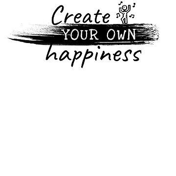 Create YOUR OWN Happiness - Motivational Music Lover Design by MemWear