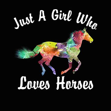 Just a Girl Who Loves Horses-Horse Lover Equestrian by dncreations