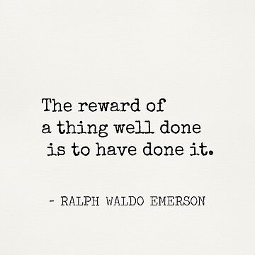 The reward of a thing well done is to have done it. Emerson quotes by Pagarelov