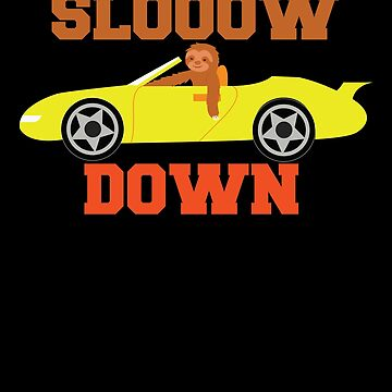 Slow Down - Funny Chill Driving Car Sloth by PrintPress