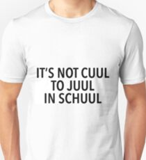 it's not cuul to juul i'm school Unisex T-Shirt