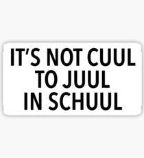it's not cuul to juul i'm school Sticker