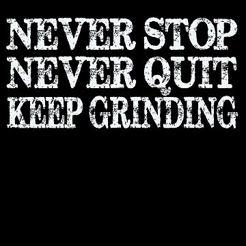 Never Stop Grinding Motivational Quote by PrintPress
