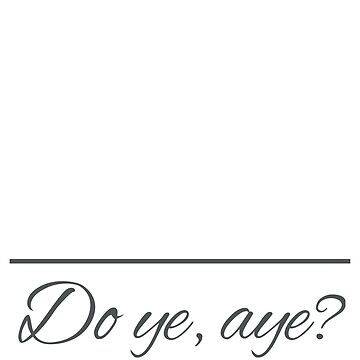 Do Ye Aye? Scottish Comeback for Doubting Someone (Design Day 312)  by TNTs
