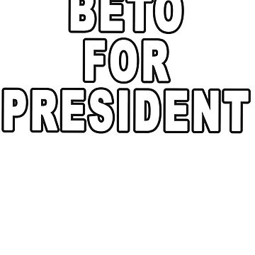 Beto for President - O'Rourke for the 2020 Presidential Nominee of the Democratic Party by merchhost