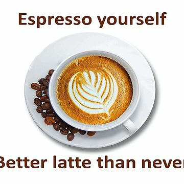 Espresso yourself coffee lover by FranWest