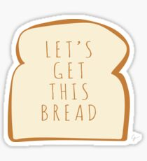 """""""Let's Get This Bread"""" Sticker"""