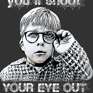 Youll Shoot your eye out by JTK667