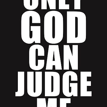 Only God Can Judge Me by sebastya