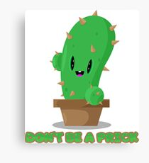 Don't be a prickly cactus Canvas Print