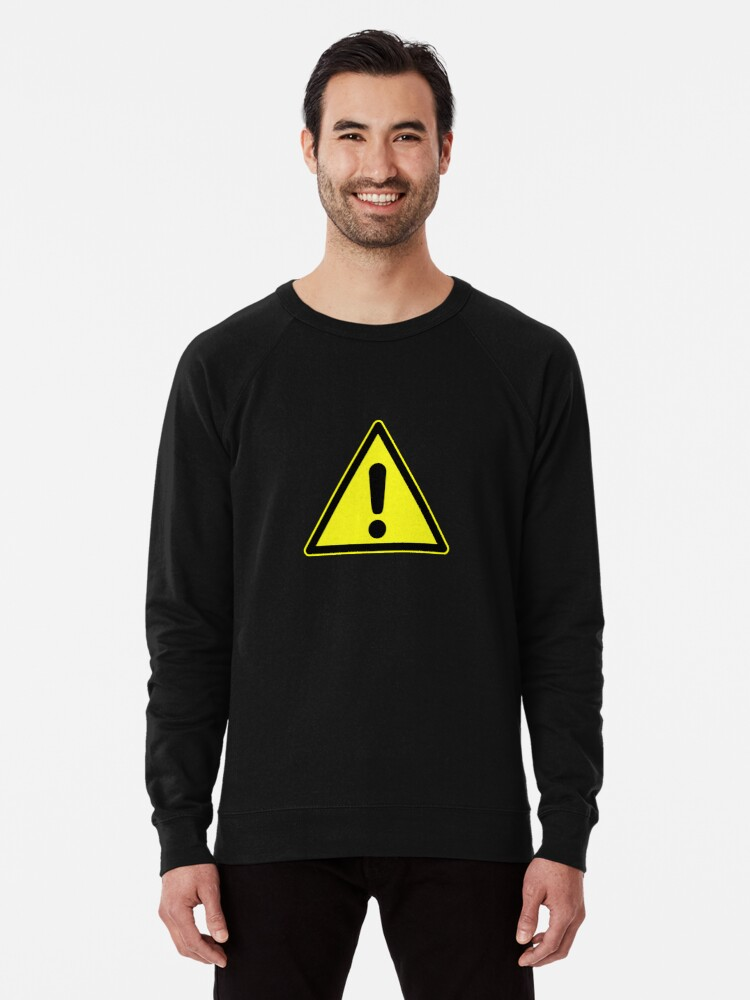 'Warning sign  Exclamation mark in yellow triangle ' Lightweight Sweatshirt  by 2monthsoff