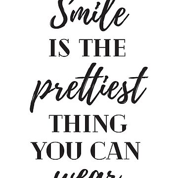 A Smile Is The Prettiest Thing You Can Wear - Inspirational Quote by spoll