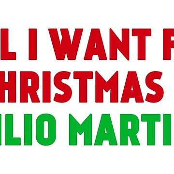 All I Want for Christmas is Emilio Martinez by amandamedeiros