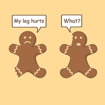 Gingerbread Men My leg hurts by goodtogotees