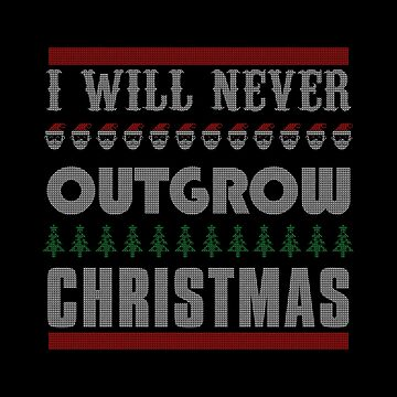 I will never outgrow christmas ugly sweate by BoggsNicolasArt