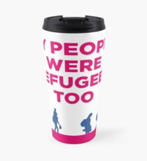 "HIAS ""My People Were Refugees Too"" Travel Mug Travel Mug"