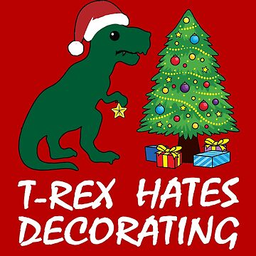 Merry Christmas Dinosaur T Rex hates Decorating Humor Tee Shirt  by KhushbooLohia