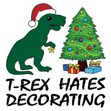 T Rex Hates Decorating Dinosaur Christmas Cute Funny Humor Sticker  by KhushbooLohia