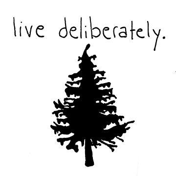 live deliberately. by emmapinezich