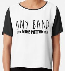 ANY BAND - With Mike Patton In It Chiffon Top