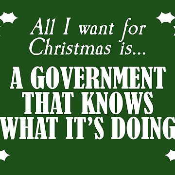 All I Want For Christmas is a Government That Knows What It's Doing by JezWeCan