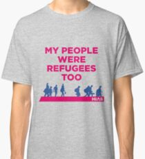 """HIAS """"My People Were Refugees Too"""" Clothing Classic T-Shirt"""