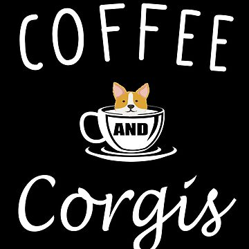 Coffee and Corgis T-Shirt by JustBeWonderful