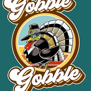 Gobble Gobble Turkey Pilgrim Thanksgiving  by styleuniversal