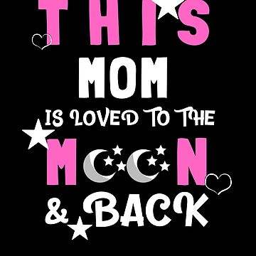 This Mom Is Loved to the Moon and Back T-shirt by TCCPublishing