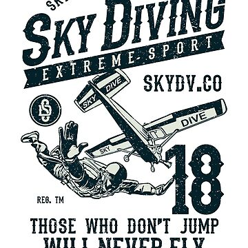 SKYDIVE ASSOCIATION SKY DIVING EXTREME SPORT THOSE WHO DON'T JUMP WILL NEVER FLY     T-SHIRT  by daniele2016