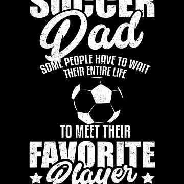 Soccer Dad Favorite Player Ball Sports Athlete by kieranight