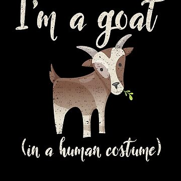 I'm A Goat In A Human Costume Halloween Animal Party by kieranight