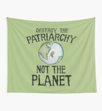 Destroy the Patriarchy not the Planet Wall Tapestry
