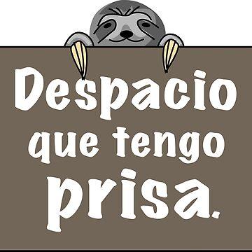 Despacio que tengo prisa - funny Mexican sayings by estudio3e