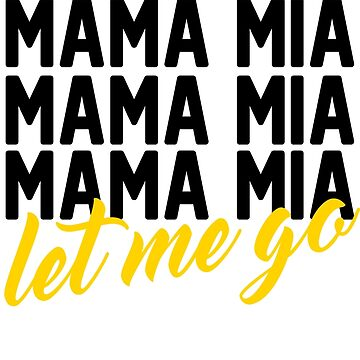 Mama Mia Mama Mia Mama Mia... by febolton