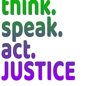 """""""Think Speak Act Justice"""" tee design with nice colors and catchy design. Makes a great gift! by Customdesign200"""