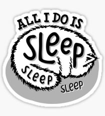All I Do Is Sleep Sticker