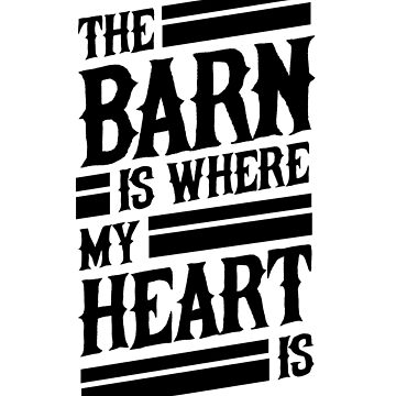 The Barn Is Where My Heart Is by dreamhustle