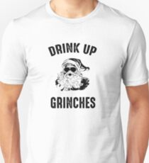 Drink Up Grinches - Funny Christmas  Unisex T-Shirt