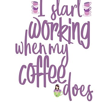 I Start Working When My Coffee Does Mompreneur  by EbethS