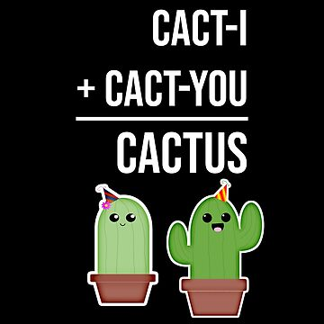 CACT-I + CACT-YOU = CACTUS FRIENDSHIP WE by kailukask