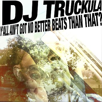 Y'all Ain't Got No Better Beats Than That? by Truckula