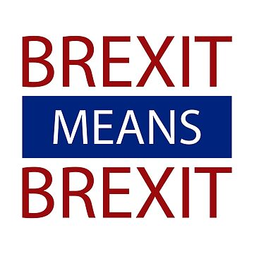 Brexit Means Brexit, Leave Means Leave by DavidLeeDesigns