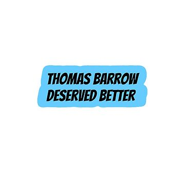 Thomas Barrow Deserved Better by claireheil014
