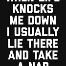 Life Knocks Me Down Funny Quote by quarantine81