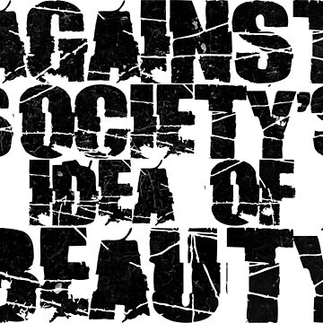 Against Society's Idea of Beauty by RAWWR
