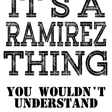 Its A RAMIREZ Thing You Wouldnt Understand Funny Cute Gift T Shirt For Men Women Hoodie Sweatshirt Sticker Family Reunion Party Black Family Matching Shirt by arcadetoystore