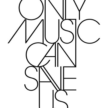 Only Music Can Save Us.  by TheLoveShop