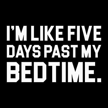 Five Days Past My Bedtime by DJBALOGH