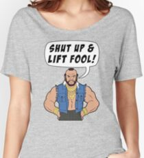Mr T Shut Up & Lift Fool Gym Fitness Motivation Women's Relaxed Fit T-Shirt